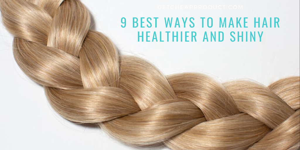 Hair Care : 9 best ways to make it healthier and shiny