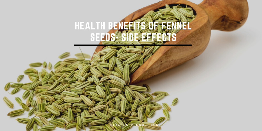 Benefits of Fennel Seeds- Side Effects