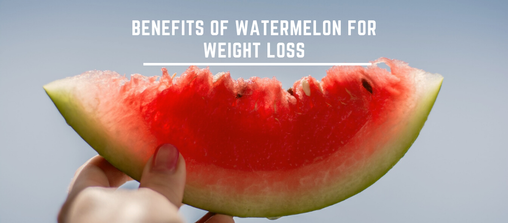 Benefits of watermelon for weight loss