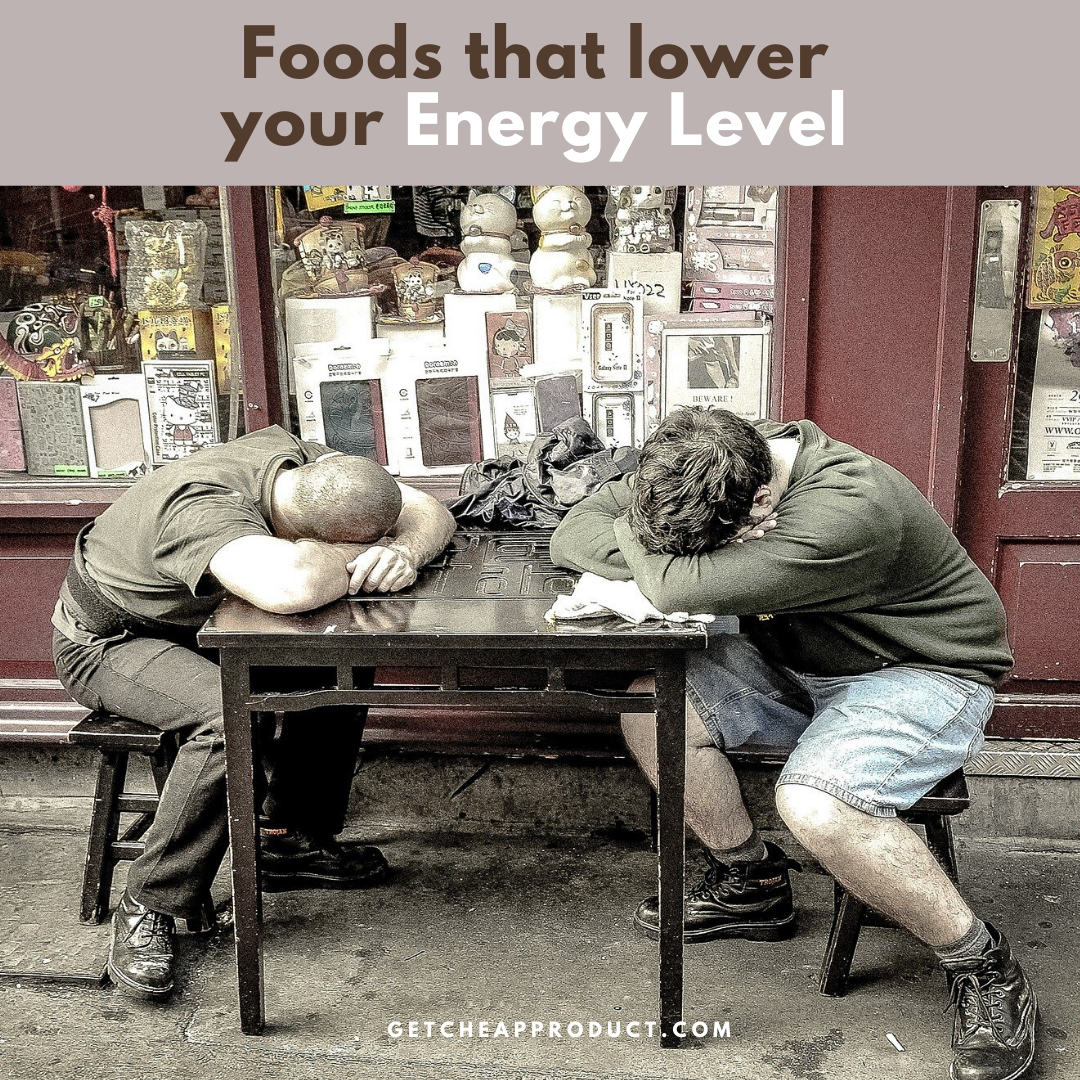 Foods that lower your energy level